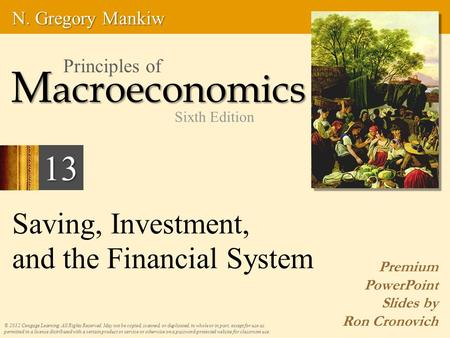 Saving, Investment, and the Financial System Premium PowerPoint Slides by Ron Cronovich © 2012 Cengage Learning. All Rights Reserved. May not be copied,
