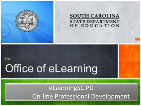 The Office of eLearning eLearningSC PD On-line Professional Development eLearningSC PD On-line Professional Development.