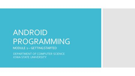 ANDROID PROGRAMMING MODULE 1 – GETTING STARTED