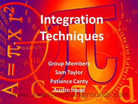 Integration Techniques Group Members Sam Taylor Patience Canty Austin Hood.