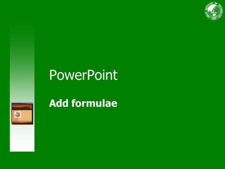 PowerPoint Add formulae. Course contents Overview: Typing math formulae Lesson1: Type a simple formula Lesson2: Type a complex formula.