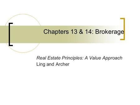 Chapters 13 & 14: Brokerage Real Estate Principles: A Value Approach Ling and Archer.