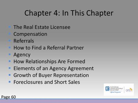 Chapter 4: In This Chapter  The Real Estate Licensee  Compensation  Referrals  How to Find a Referral Partner  Agency  How Relationships Are Formed.