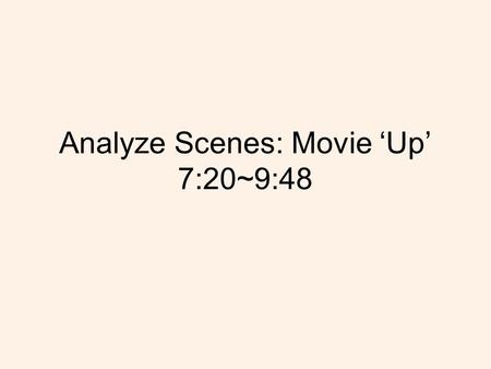 Analyze Scenes: Movie 'Up' 7:20~9:48. The reason for why I choose this movie scenes: -I wanted to study about how to make my family shows really close.