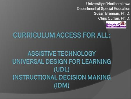 University of Northern Iowa Department of Special Education Susan Brennan, Ph.D. Chris Curran, Ph.D.