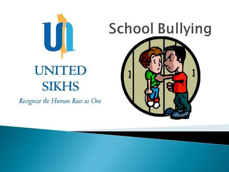 School Bullying. 1. What is bullying ? 2. Why are Sikh students bullied ? 3. What to do if you are bullied ? 4. What to do if you see someone being bullied.