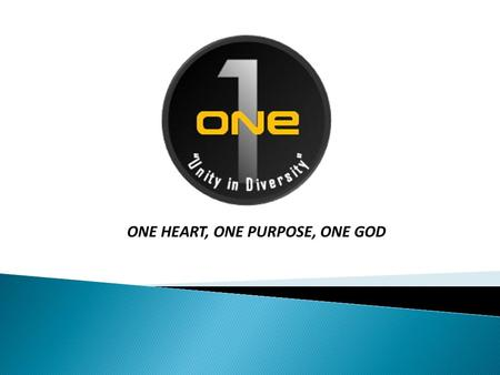 "ONE HEART, ONE PURPOSE, ONE GOD. ONE ""UNITY IN DIVERSITY"" INTRODUCTION The purpose of ONE is: 1. To cultivate unity among youth ministries (Youth Ministries,"