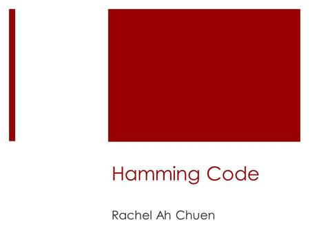 Hamming Code Rachel Ah Chuen. Basic concepts Networks must be able to transfer data from one device to another with complete accuracy. Data can be corrupted.