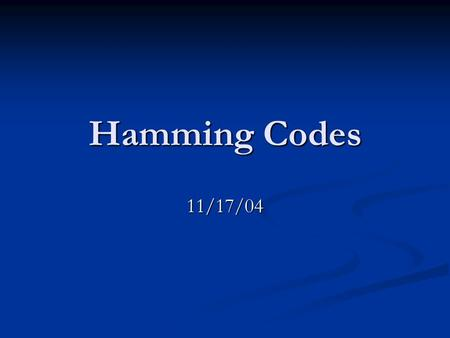 Hamming Codes 11/17/04. History In the late 1940's Richard Hamming recognized that the further evolution of computers required greater reliability, in.