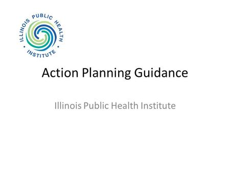 Action Planning Guidance Illinois Public Health Institute.