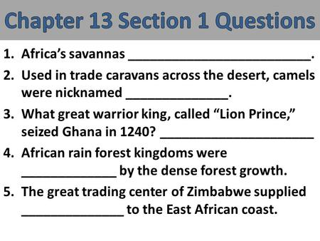 1.Africa's savannas _________________________. 2.Used in trade caravans across the desert, camels were nicknamed ______________. 3.What great warrior king,