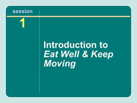 Session 1 Introduction to Eat Well & Keep Moving.