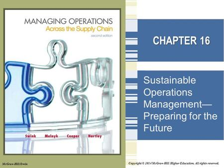 Copyright © 2014 McGraw-Hill Higher Education. All rights reserved. CHAPTER 16 Sustainable Operations Management— Preparing for the Future McGraw-Hill/Irwin.