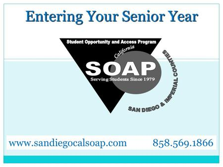 Entering Your Senior Year www.sandiegocalsoap.com 858.569.1866.
