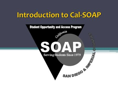 Introduction to Cal-SOAP. What can Cal-SOAP do for you? We provide information about: ▫ College Application  Admission Tests (SAT & ACT)  GPA  College.
