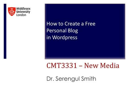 CMT3331 – New Media Dr. Serengul Smith How to Create a Free Personal Blog in Wordpress.