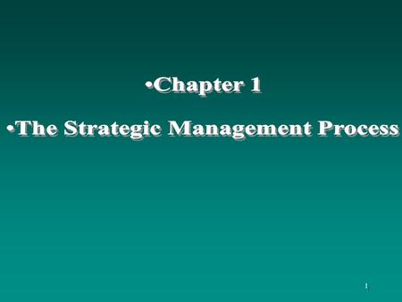 1. 2 Learning Objectives To understand: the elements or stages of the strategic management process the different perspectives on strategy development.