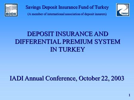 Savings Deposit Insurance Fund of Turkey (A member of international association of deposit insurers) 1 DEPOSIT INSURANCE AND DIFFERENTIAL PREMIUM SYSTEM.
