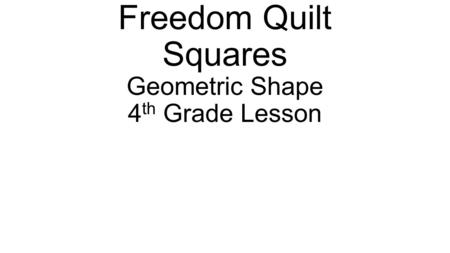 Freedom Quilt Squares Geometric Shape 4 th Grade Lesson.