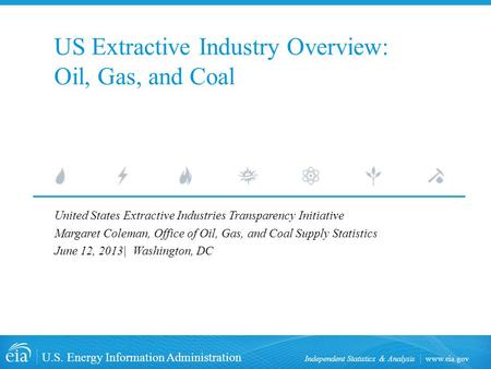 Www.eia.gov U.S. Energy Information Administration Independent Statistics & Analysis US Extractive Industry Overview: Oil, Gas, and Coal United States.