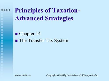 McGraw-Hill/Irwin Copyright (c) 2003 by the McGraw-Hill Companies Inc Principles of Taxation- Advanced Strategies Chapter 14 The Transfer Tax System Slide.
