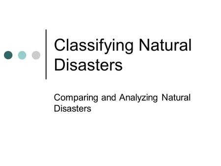 Classifying Natural Disasters Comparing and Analyzing Natural Disasters.