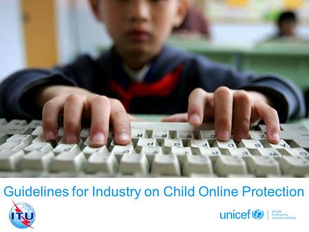 Date of Presentation Guidelines for Industry on Child Online Protection © UNICEF/NYHQ2010-1016/OLIVIER ASSELIN.