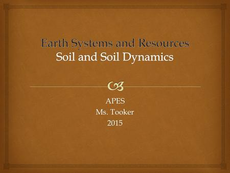 APES Ms. Tooker 2015.   Rock cycle  Formation  Composition  Physical and chemical properties  Main soil types  Erosion  Soil conservation Soil.