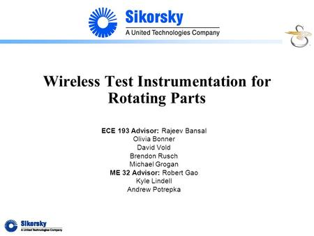 Wireless Test Instrumentation for Rotating Parts ECE 193 Advisor: Rajeev Bansal Olivia Bonner David Vold Brendon Rusch Michael Grogan ME 32 Advisor: Robert.