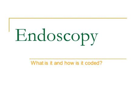 "Endoscopy What is it and how is it coded?. Endoscopy Anything ending with the suffix ""–scopy"" means viewing or looking, with a special tool. This of a."