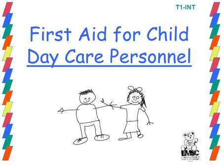 First Aid for Child Day Care Personnel T1-INT. Partnership Triangle Child Parent/GuardianChild Care Provider T2-INT.