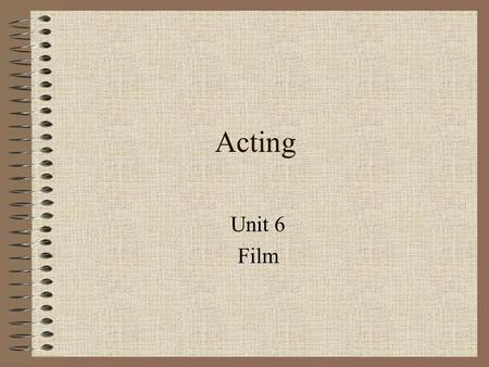 Acting Unit 6 Film. 4 Categories Extras –Used primarily to provide a sense of a crowd Nonprofessional Performers –Amateurs who are chosen because they.