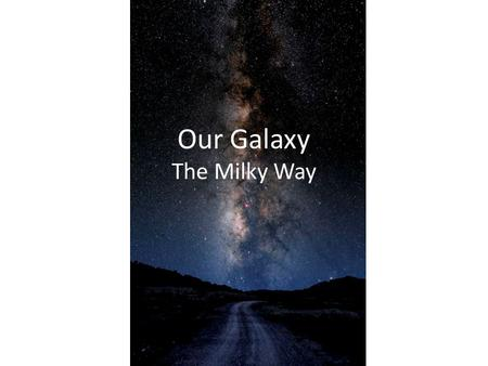 Our Galaxy The Milky Way. The Milky Way Almost everything we see in the night sky belongs to the Milky Way We see most of the Milky Way as a faint band.