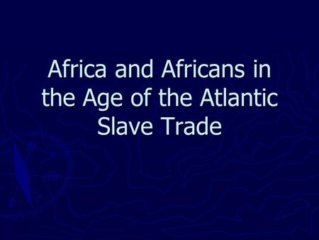 Africa and Africans in the Age of the Atlantic Slave Trade.