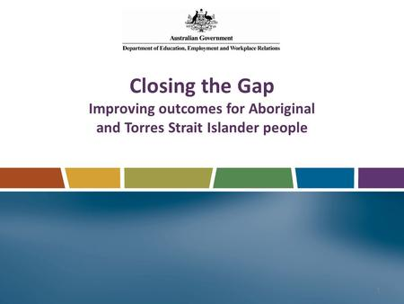 Closing the Gap Improving outcomes for Aboriginal and Torres Strait Islander people 1.