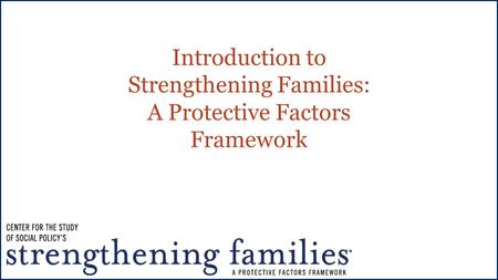 Introduction to Strengthening Families: A Protective Factors Framework.