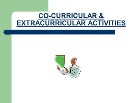 CO-CURRICULAR & EXTRACURRICULAR ACTIVITIES. CCAs and ECAs are activities that education organizations create for school students. They serve to promote.