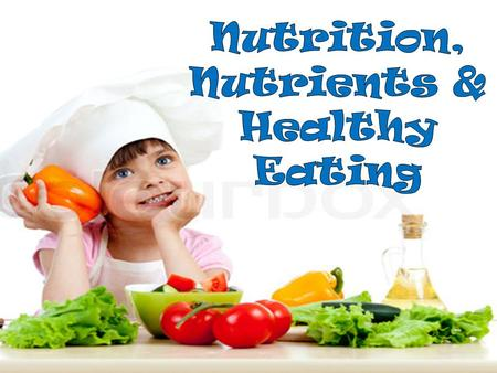 What are nutrients? Six categories of nutrients.