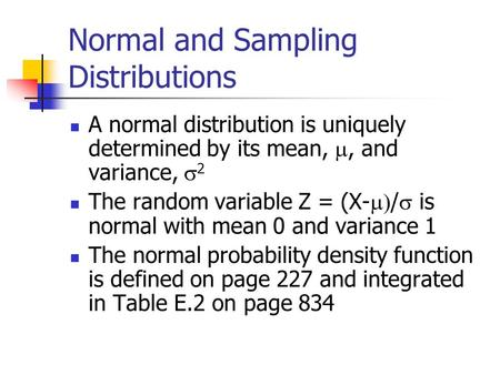 Normal and Sampling Distributions A normal distribution is uniquely determined by its mean, , and variance,  2 The random variable Z = (X-  /  is.