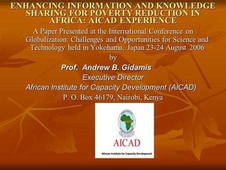 ENHANCING INFORMATION AND KNOWLEDGE SHARING FOR POVERTY REDUCTION IN AFRICA: AICAD EXPERIENCE A Paper Presented at the International Conference on Globalization:
