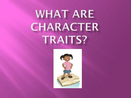 Let's break it down…  What are characters?  Characters are the people or animals in a story.  What are traits?  Traits are adjectives or describing.