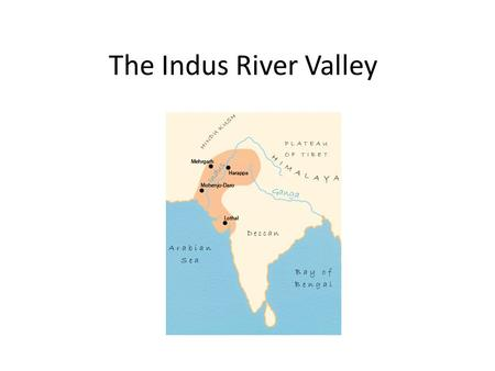 The Indus River Valley.