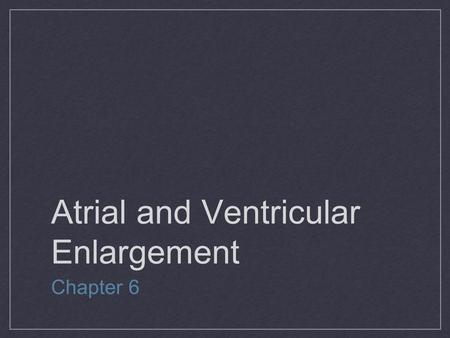 Atrial and Ventricular Enlargement