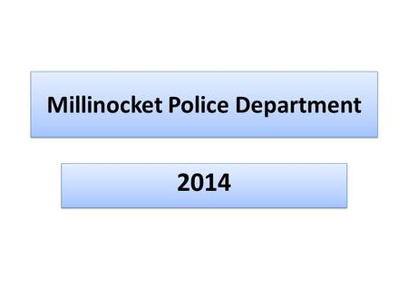 Millinocket Police Department 2014. Historical Staffing Levels vs Population Millinocket Police Department Employment Level History Year Town Population.