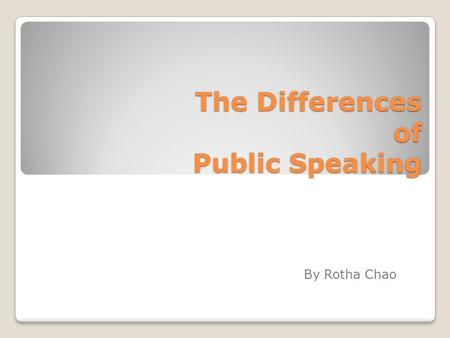 The Differences of Public Speaking By Rotha Chao.