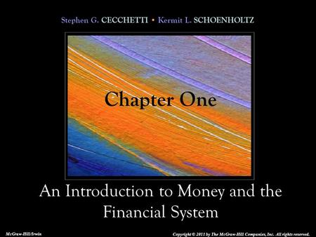 Stephen G. CECCHETTI Kermit L. SCHOENHOLTZ An Introduction to Money and the Financial System Copyright © 2011 by The McGraw-Hill Companies, Inc. All rights.