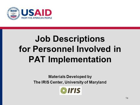 1a Job Descriptions for Personnel Involved in PAT Implementation Materials Developed by The IRIS Center, University of Maryland.