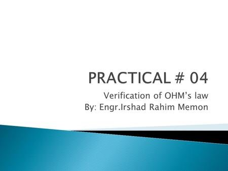 Verification of OHM's law By: Engr.Irshad Rahim Memon.