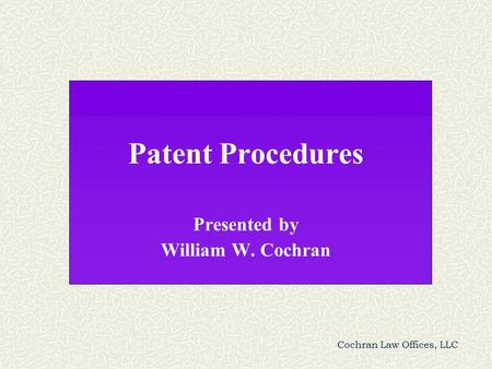 Cochran Law Offices, LLC Patent Procedures Presented by William W. Cochran.