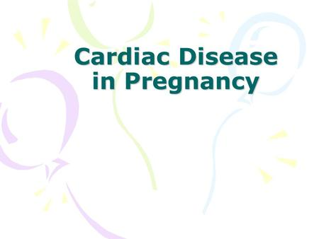 Cardiac Disease in Pregnancy. Physiological Changes in the Cardiovascular System During Pregnancy A thorough knowledge –essential In order to understand.
